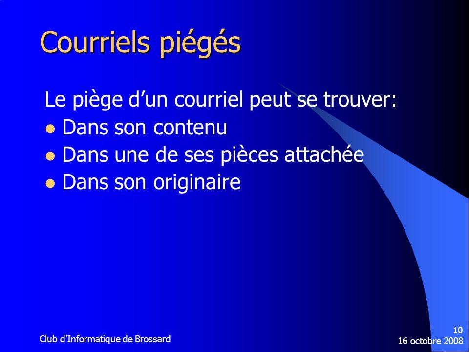 16 octobre 2008 Club d'Informatique de Brossard 10 Courriels piégés Le piège dun courriel peut se trouver: Dans son contenu Dans une de ses pièces att