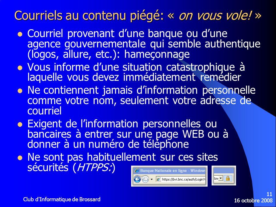 16 octobre 2008 Club d'Informatique de Brossard 11 Courriels au contenu piégé: « on vous vole! » Courriel provenant dune banque ou dune agence gouvern