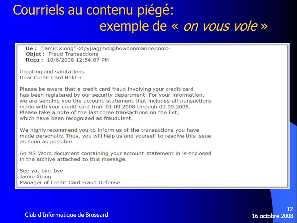 16 octobre 2008 Club d'Informatique de Brossard 12 Courriels au contenu piégé: exemple de « on vous vole »