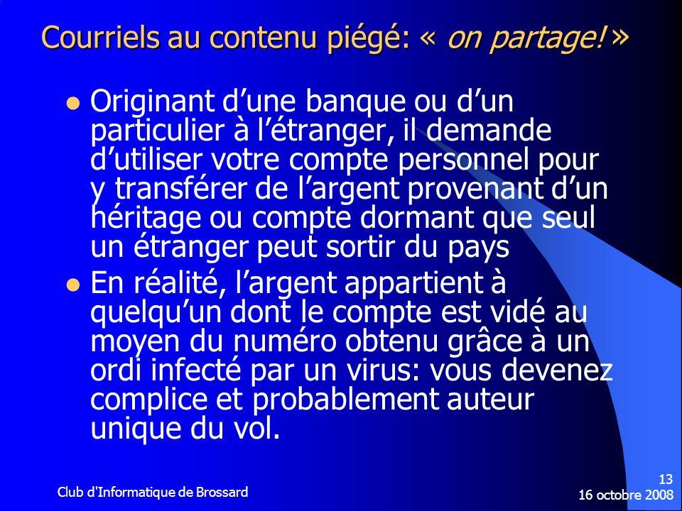 16 octobre 2008 Club d'Informatique de Brossard 13 Courriels au contenu piégé: « on partage! » Originant dune banque ou dun particulier à létranger, i