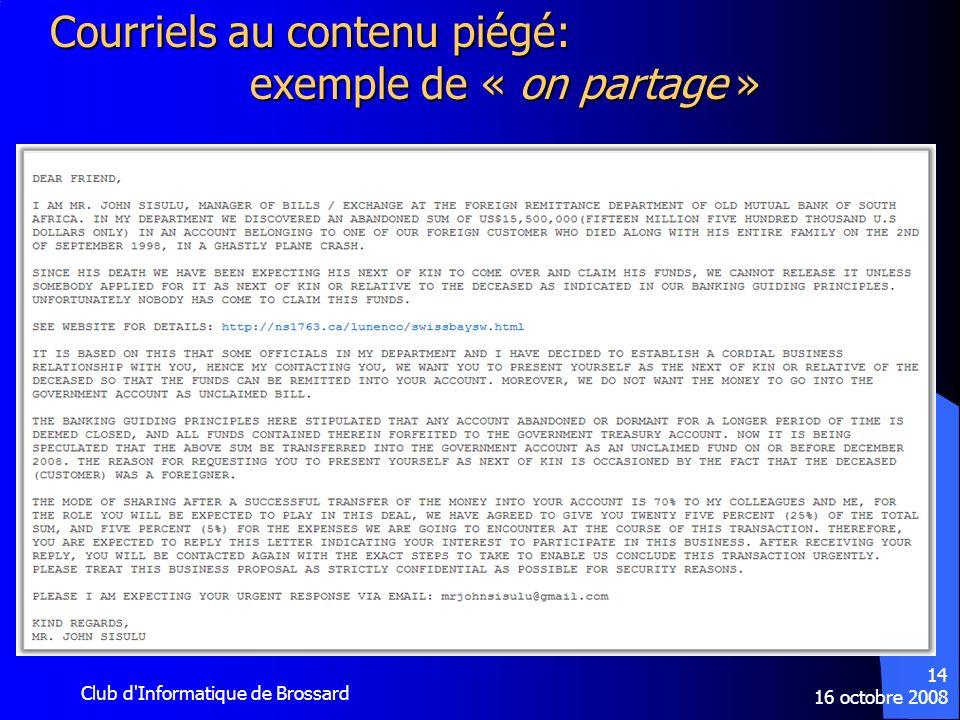 16 octobre 2008 Club d'Informatique de Brossard 14 Courriels au contenu piégé: exemple de « on partage »