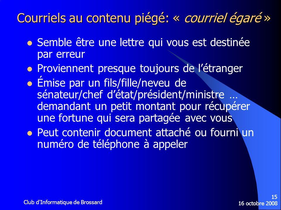 16 octobre 2008 Club d'Informatique de Brossard 15 Courriels au contenu piégé: « courriel égaré » Semble être une lettre qui vous est destinée par err
