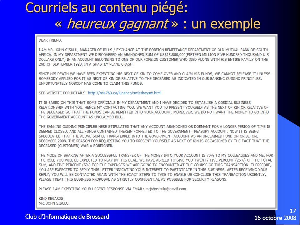 16 octobre 2008 Club d'Informatique de Brossard 17 Courriels au contenu piégé: « heureux gagnant » : un exemple