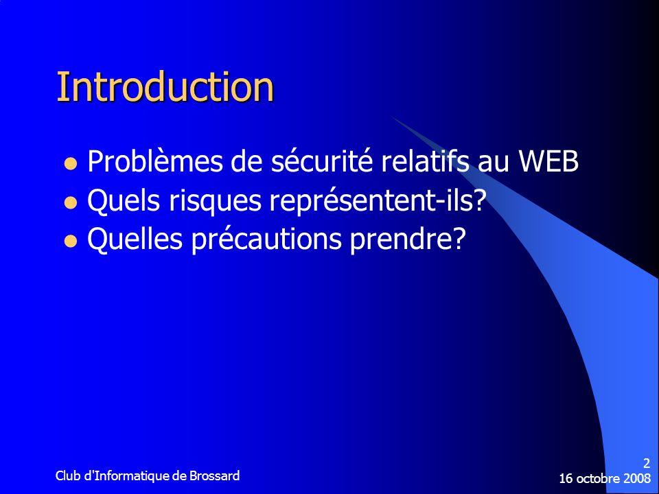 16 octobre 2008 Club d'Informatique de Brossard 2 Introduction Problèmes de sécurité relatifs au WEB Quels risques représentent-ils? Quelles précautio