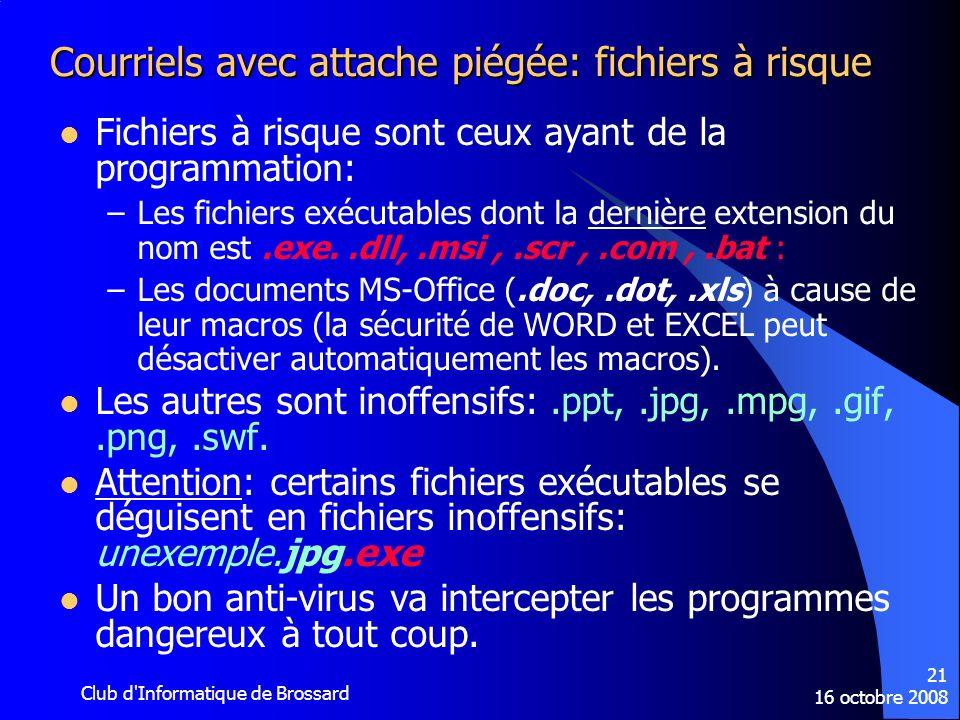 16 octobre 2008 Club d'Informatique de Brossard 21 Courriels avec attache piégée: fichiers à risque Fichiers à risque sont ceux ayant de la programmat