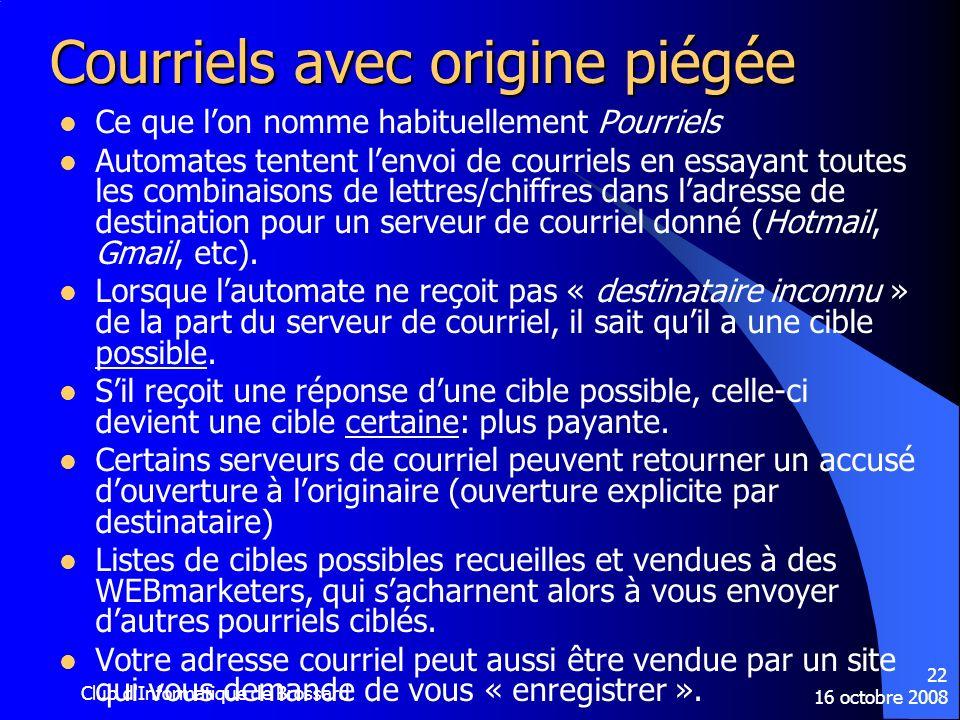 16 octobre 2008 Club d'Informatique de Brossard 22 Courriels avec origine piégée Ce que lon nomme habituellement Pourriels Automates tentent lenvoi de