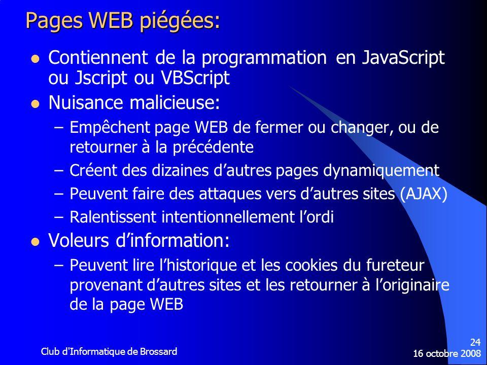 16 octobre 2008 Club d'Informatique de Brossard 24 Pages WEB piégées: Contiennent de la programmation en JavaScript ou Jscript ou VBScript Nuisance ma