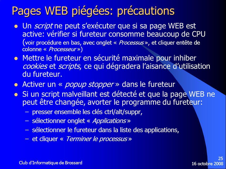 16 octobre 2008 Club d'Informatique de Brossard 25 Pages WEB piégées: précautions Un script ne peut sexécuter que si sa page WEB est active: vérifier