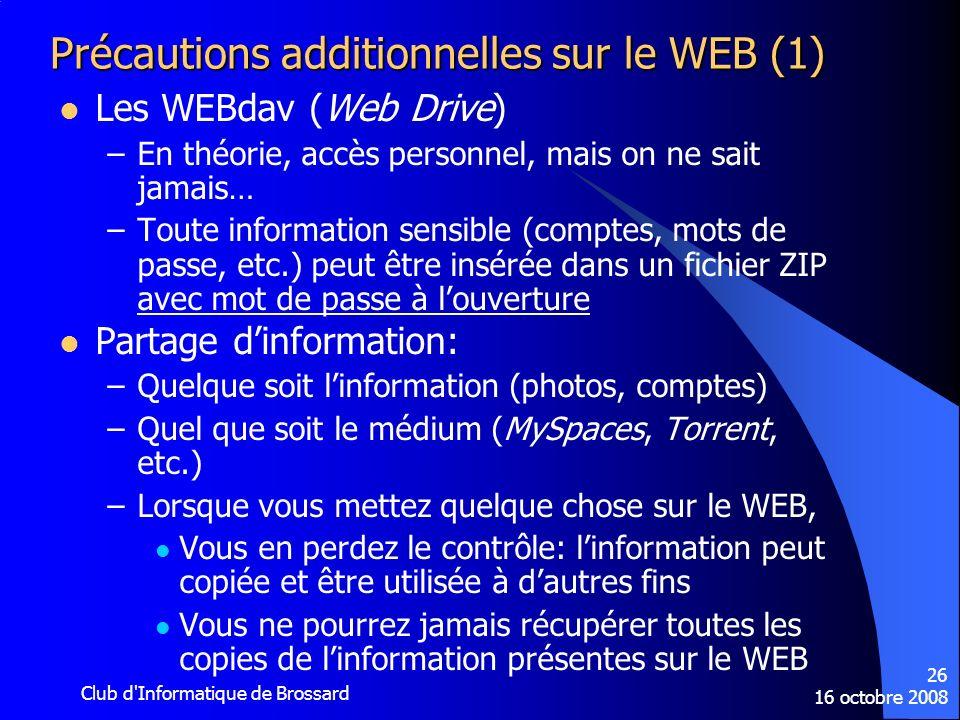 16 octobre 2008 Club d'Informatique de Brossard 26 Précautions additionnelles sur le WEB (1) Les WEBdav (Web Drive) –En théorie, accès personnel, mais