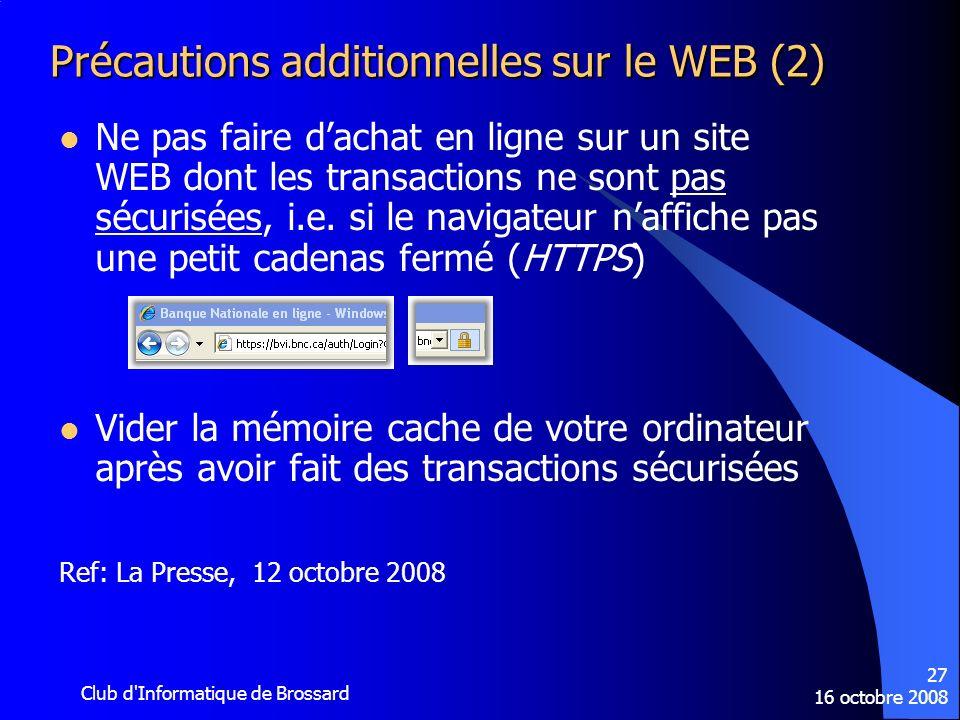 16 octobre 2008 Club d'Informatique de Brossard 27 Précautions additionnelles sur le WEB (2) Ne pas faire dachat en ligne sur un site WEB dont les tra