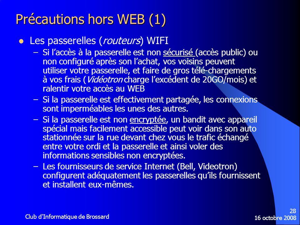 16 octobre 2008 Club d'Informatique de Brossard 28 Précautions hors WEB (1) Les passerelles (routeurs) WIFI –Si laccès à la passerelle est non sécuris