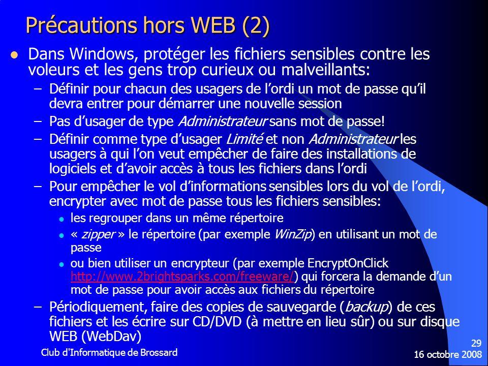 16 octobre 2008 Club d'Informatique de Brossard 29 Précautions hors WEB (2) Dans Windows, protéger les fichiers sensibles contre les voleurs et les ge