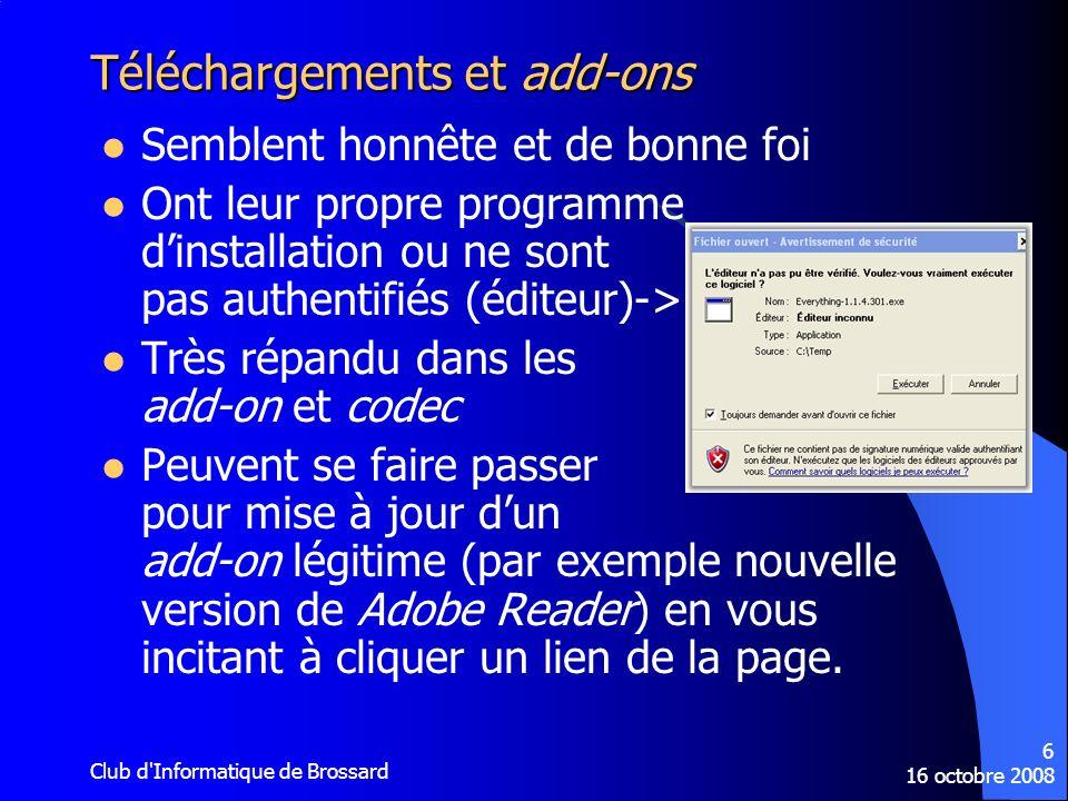 16 octobre 2008 Club d Informatique de Brossard 27 Précautions additionnelles sur le WEB (2) Ne pas faire dachat en ligne sur un site WEB dont les transactions ne sont pas sécurisées, i.e.