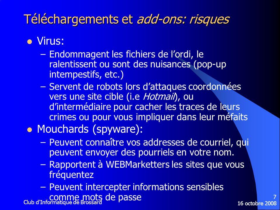 16 octobre 2008 Club d'Informatique de Brossard 7 Téléchargements et add-ons: risques Virus: –Endommagent les fichiers de lordi, le ralentissent ou so