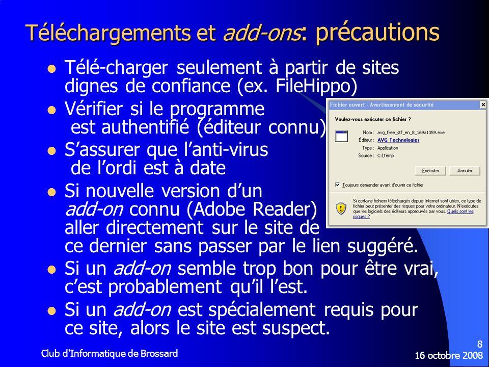 16 octobre 2008 Club d Informatique de Brossard 19 Courriels au contenu piégé : précautions Aucune banque ou agence gouvernementale ne demande des informations de quelconque nature par Internet, ou même par téléphone.