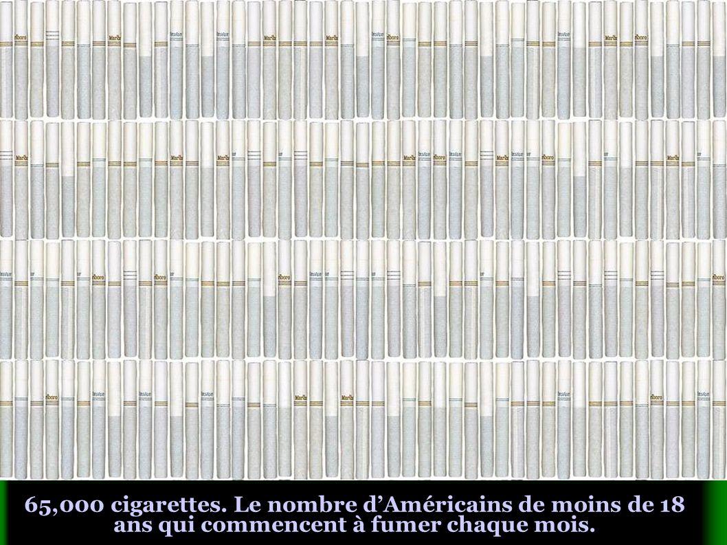 65,000 cigarettes. Le nombre dAméricains de moins de 18 ans qui commencent à fumer chaque mois.