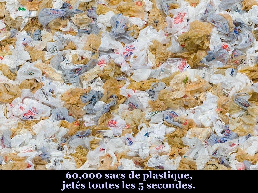 60,000 sacs de plastique, jetés toutes les 5 secondes.