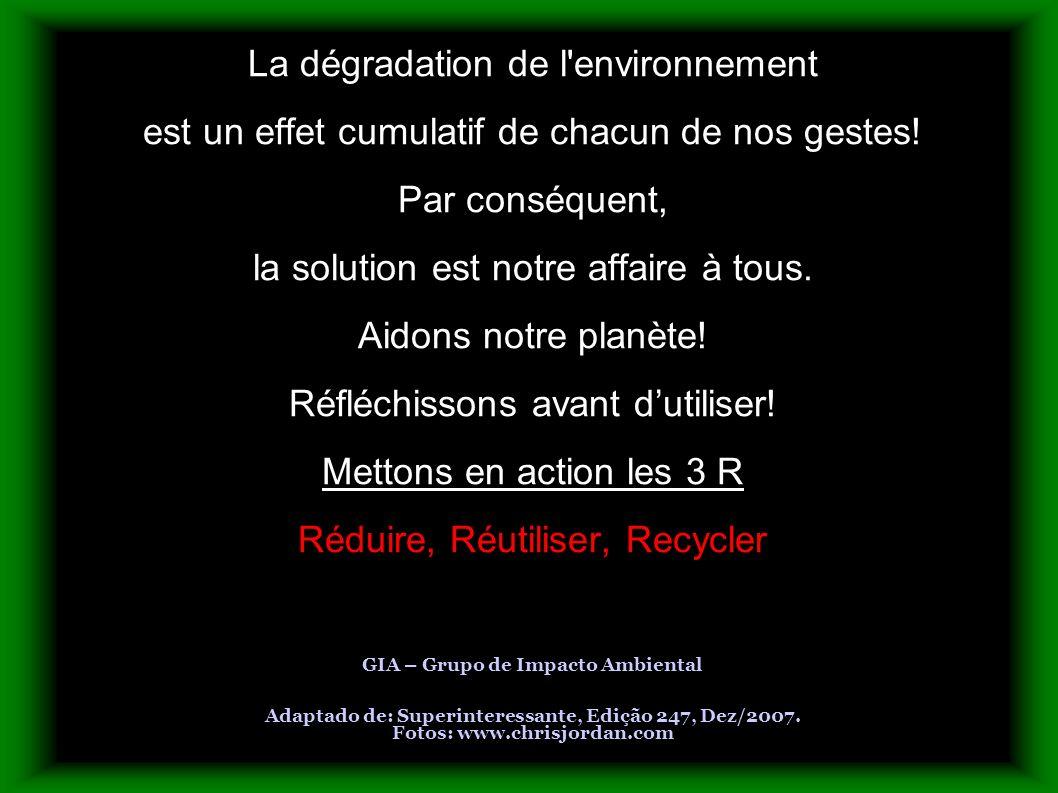 La dégradation de l'environnement est un effet cumulatif de chacun de nos gestes! Par conséquent, la solution est notre affaire à tous. Aidons notre p