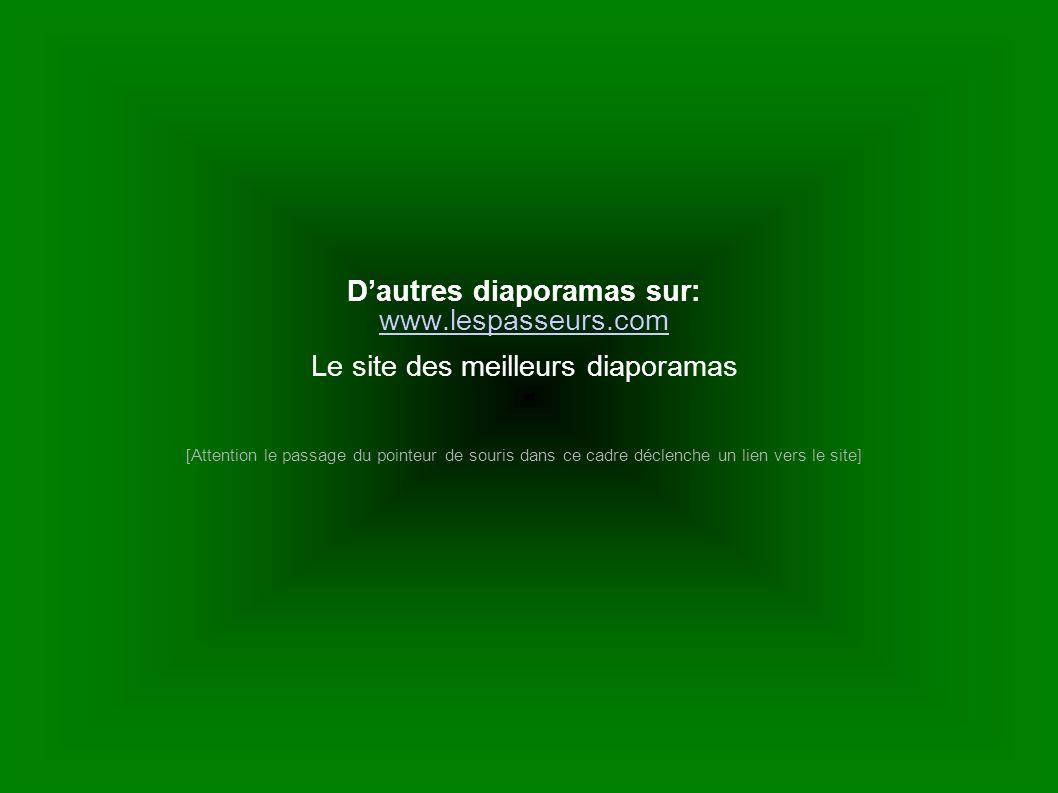 Dautres diaporamas sur: www.lespasseurs.com www.lespasseurs.com Le site des meilleurs diaporamas [Attention le passage du pointeur de souris dans ce c