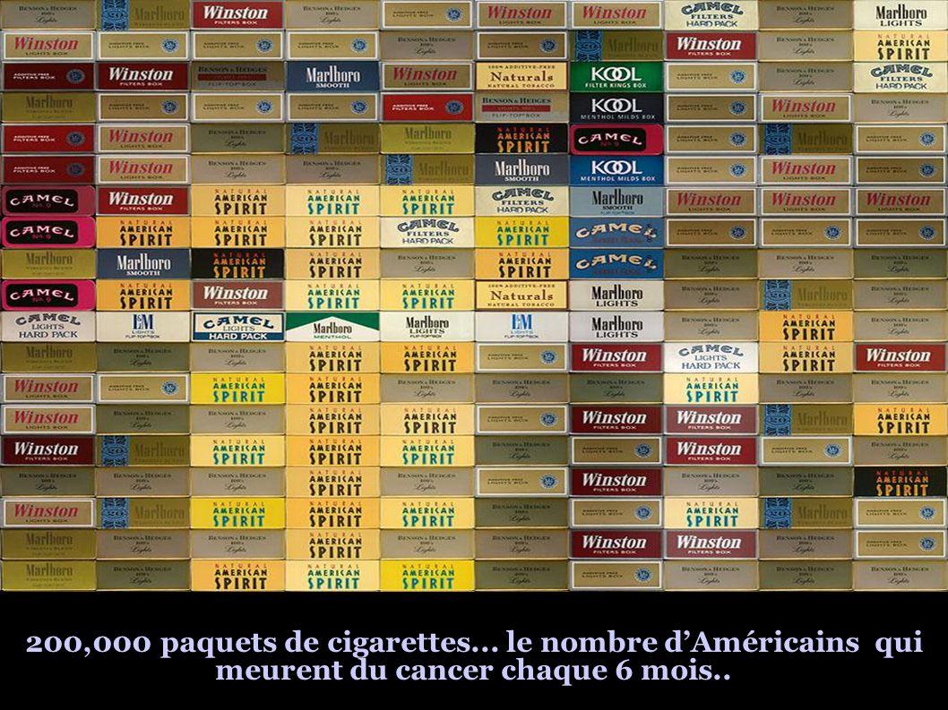 200,000 paquets de cigarettes... le nombre dAméricains qui meurent du cancer chaque 6 mois..