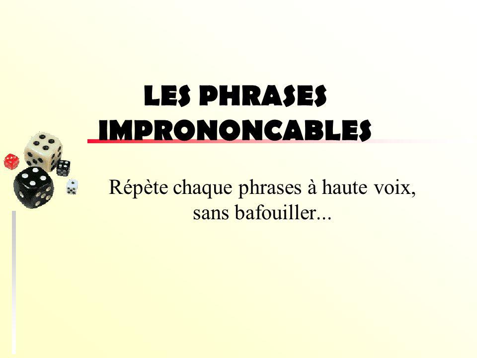 LES PHRASES IMPRONONCABLES Répète chaque phrases à haute voix, sans bafouiller...