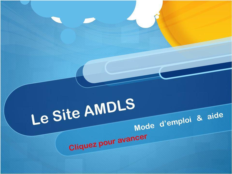 Le Site AMDLS Mode demploi & aide Cliquez pour avancer