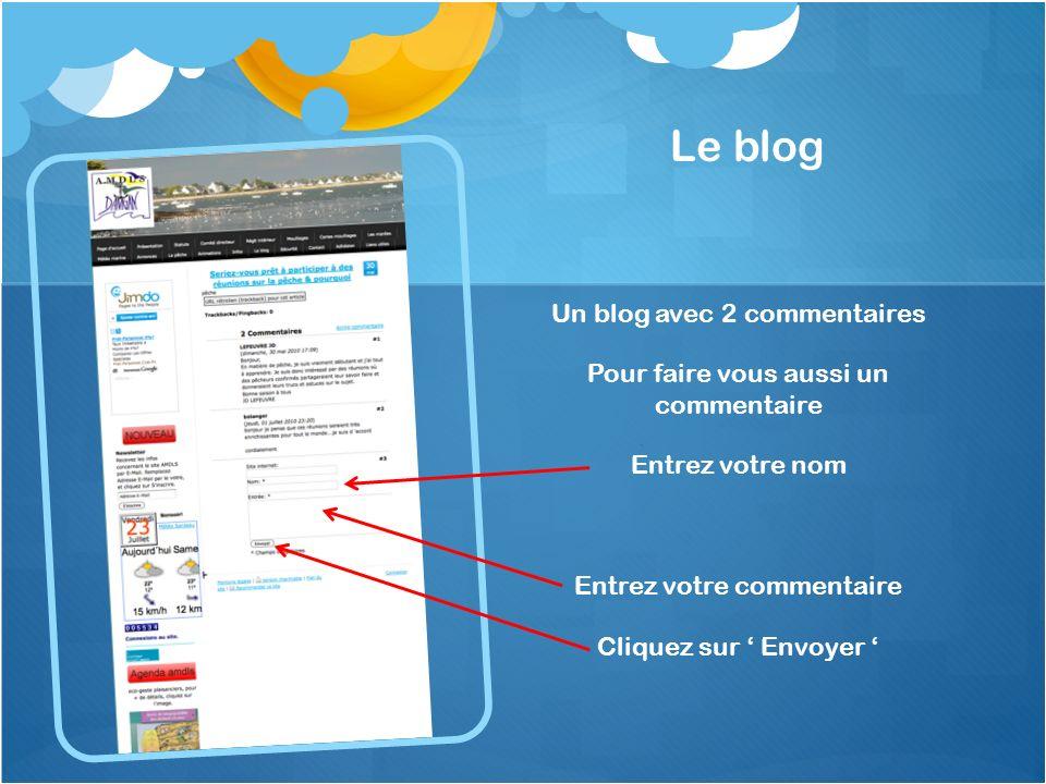 Le blog Un blog avec 2 commentaires Pour faire vous aussi un commentaire Entrez votre nom Entrez votre commentaire Cliquez sur Envoyer