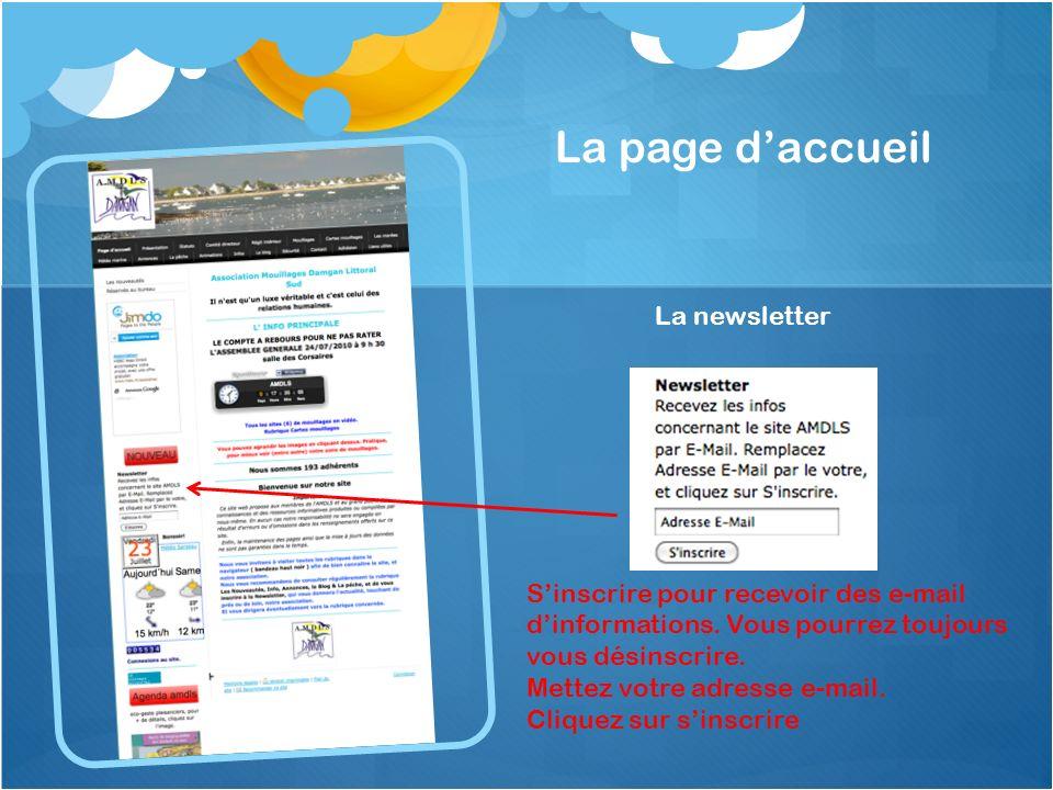 La page daccueil La newsletter Sinscrire pour recevoir des e-mail dinformations. Vous pourrez toujours vous désinscrire. Mettez votre adresse e-mail.