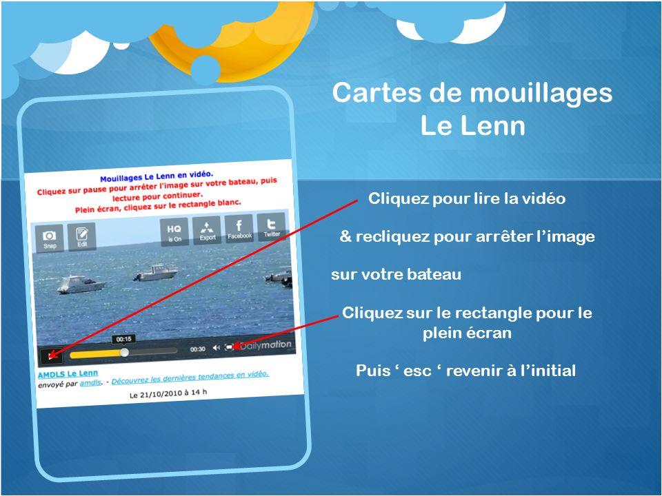 Cartes de mouillages Le Lenn Cliquez pour lire la vidéo & recliquez pour arrêter limage sur votre bateau Cliquez sur le rectangle pour le plein écran