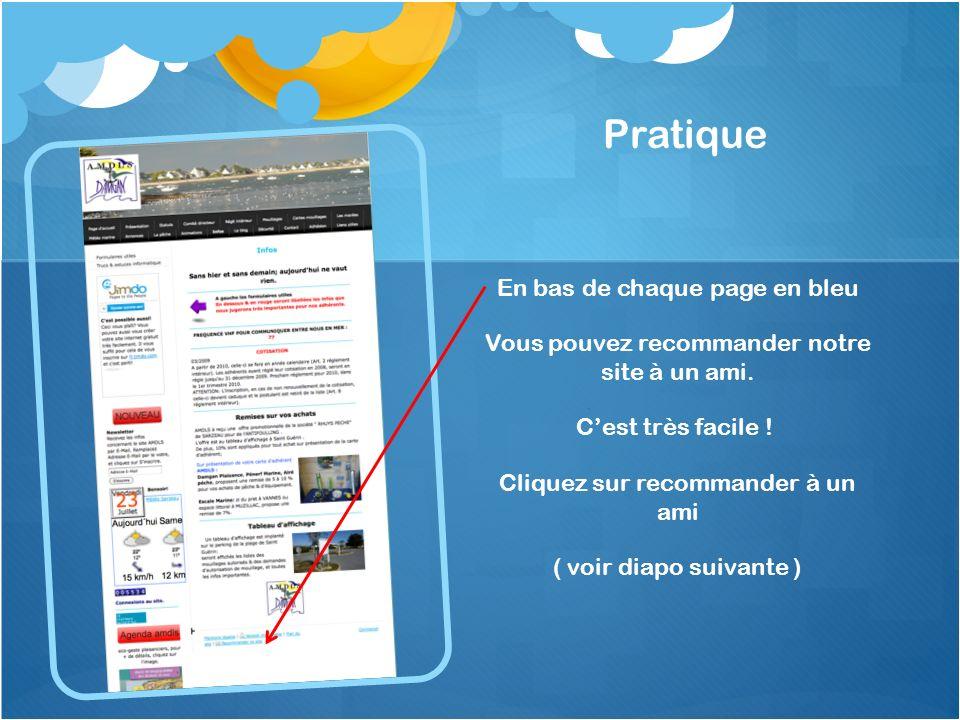 Pratique En bas de chaque page en bleu Vous pouvez recommander notre site à un ami. Cest très facile ! Cliquez sur recommander à un ami ( voir diapo s