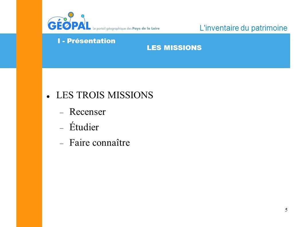 5 LES MISSIONS L inventaire du patrimoine LES TROIS MISSIONS Recenser Étudier Faire connaître I - Présentation