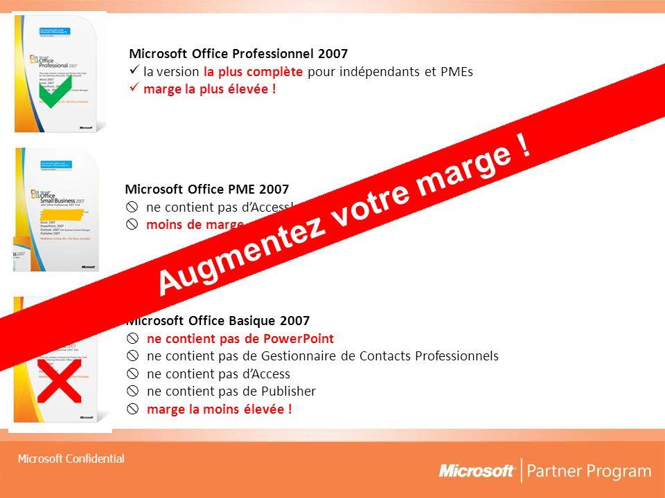 Microsoft Confidential Microsoft Office Professionnel 2007 la version la plus complète pour indépendants et PMEs marge la plus élevée .