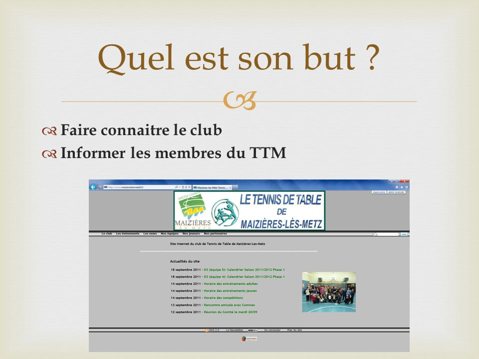 Faire connaitre le club Informer les membres du TTM Quel est son but