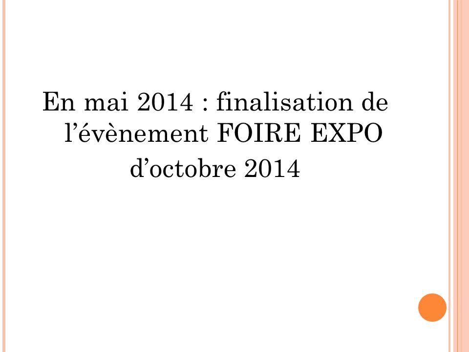 En mai 2014 : finalisation de lévènement FOIRE EXPO doctobre 2014