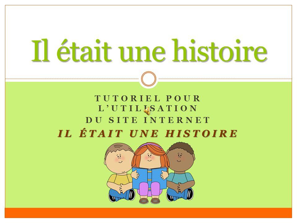 TUTORIEL POUR LUTILISATION DU SITE INTERNET IL ÉTAIT UNE HISTOIRE Il était une histoire
