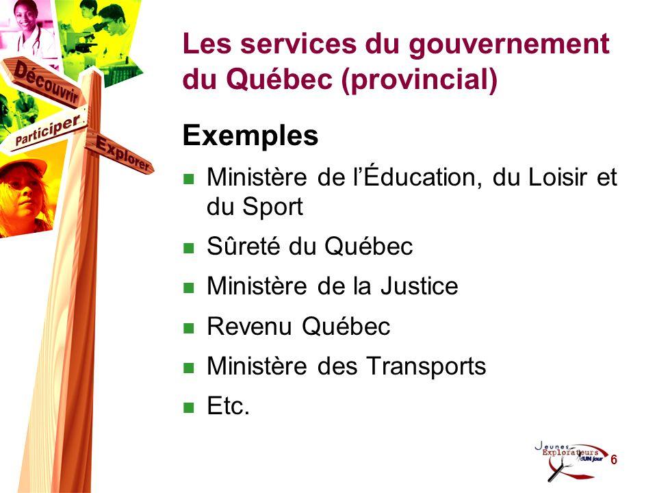 7 Les services du gouvernement du Québec (provincial) Le réseau de lÉducation Qui regroupe les commissions scolaires, les écoles et les universités; Le réseau de la Santé Qui inclut les hôpitaux, les Centres de santé et services sociaux (CSSS) et les Centres dhébergement de longue durée (CHSLD), Centres jeunesse, etc.