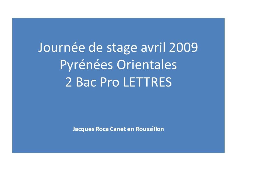 Journée de stage avril 2009 Pyrénées Orientales 2 Bac Pro LETTRES Jacques Roca Canet en Roussillon