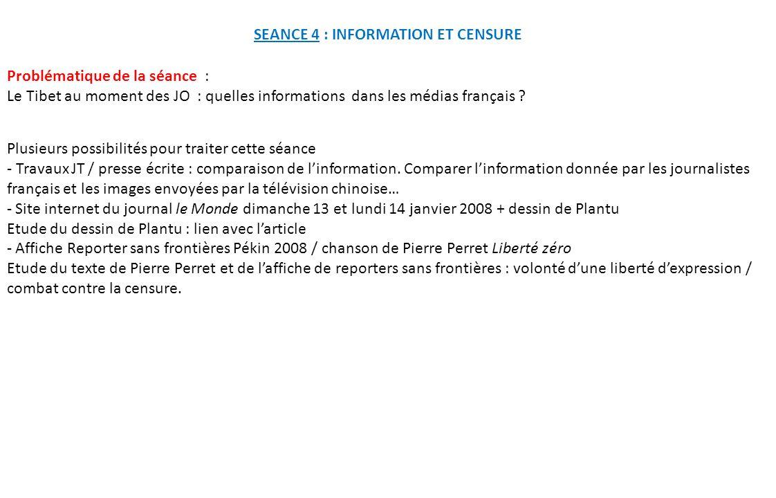 SEANCE 4 : INFORMATION ET CENSURE Problématique de la séance : Le Tibet au moment des JO : quelles informations dans les médias français ? Plusieurs p