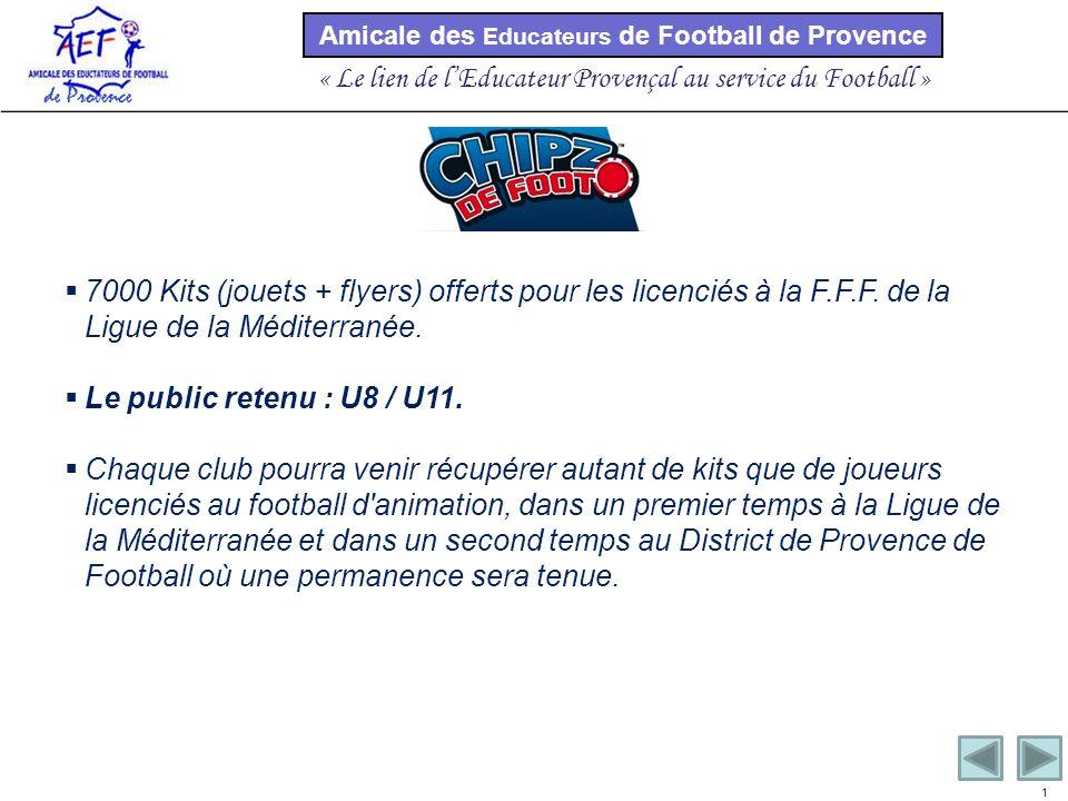 Amicale des Educateurs de Football de Provence « Le lien de lEducateur Provençal au service du Football » 1 7000 Kits (jouets + flyers) offerts pour les licenciés à la F.F.F.