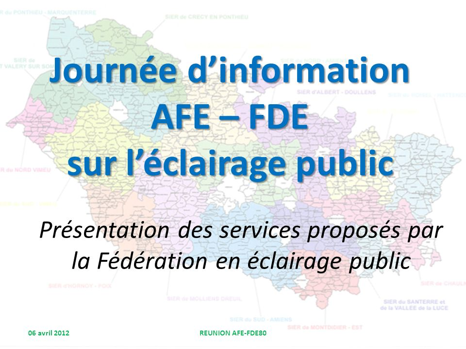 Journée dinformation AFE – FDE sur léclairage public Présentation des services proposés par la Fédération en éclairage public 06 avril 2012REUNION AFE