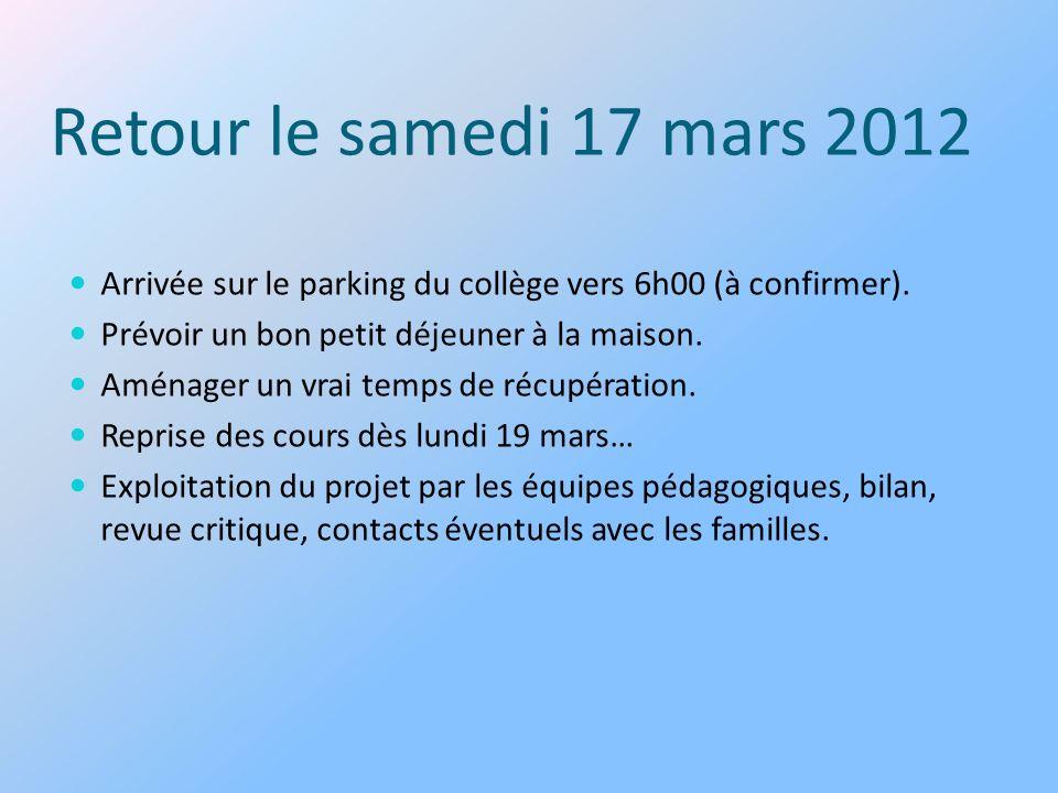 Retour le samedi 17 mars 2012 Arrivée sur le parking du collège vers 6h00 (à confirmer).