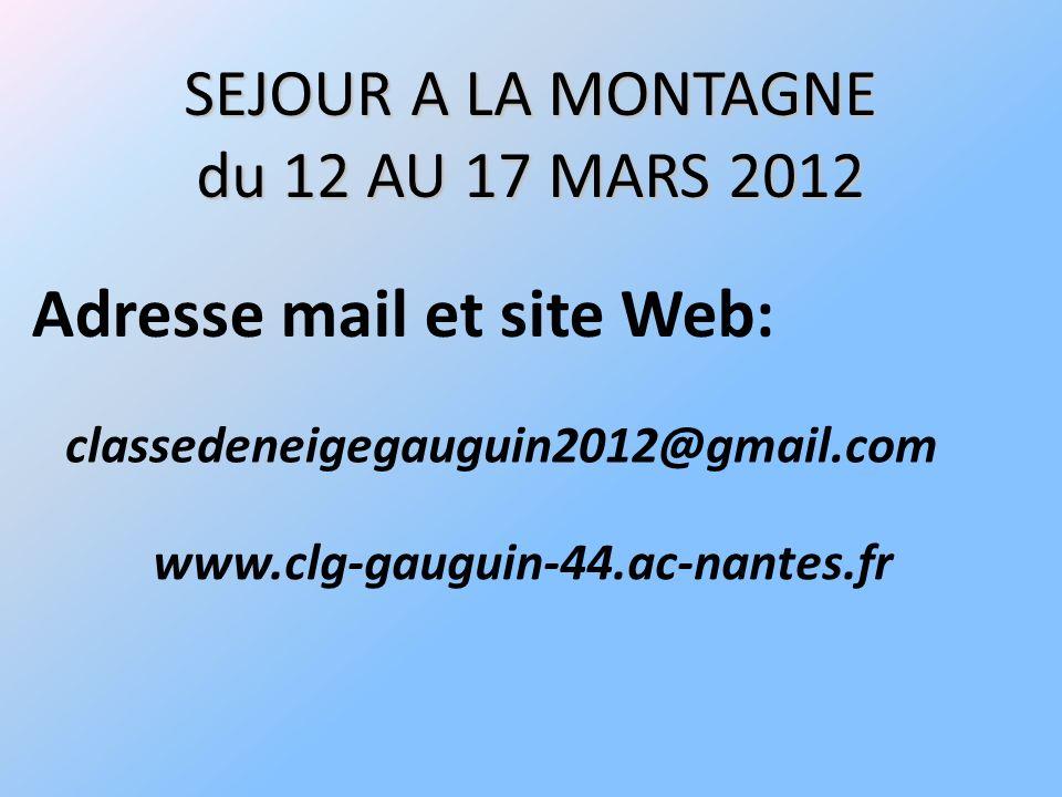 SEJOUR A LA MONTAGNE du 12 AU 17 MARS 2012 classedeneigegauguin2012@gmail.com www.clg-gauguin-44.ac-nantes.fr Adresse mail et site Web: