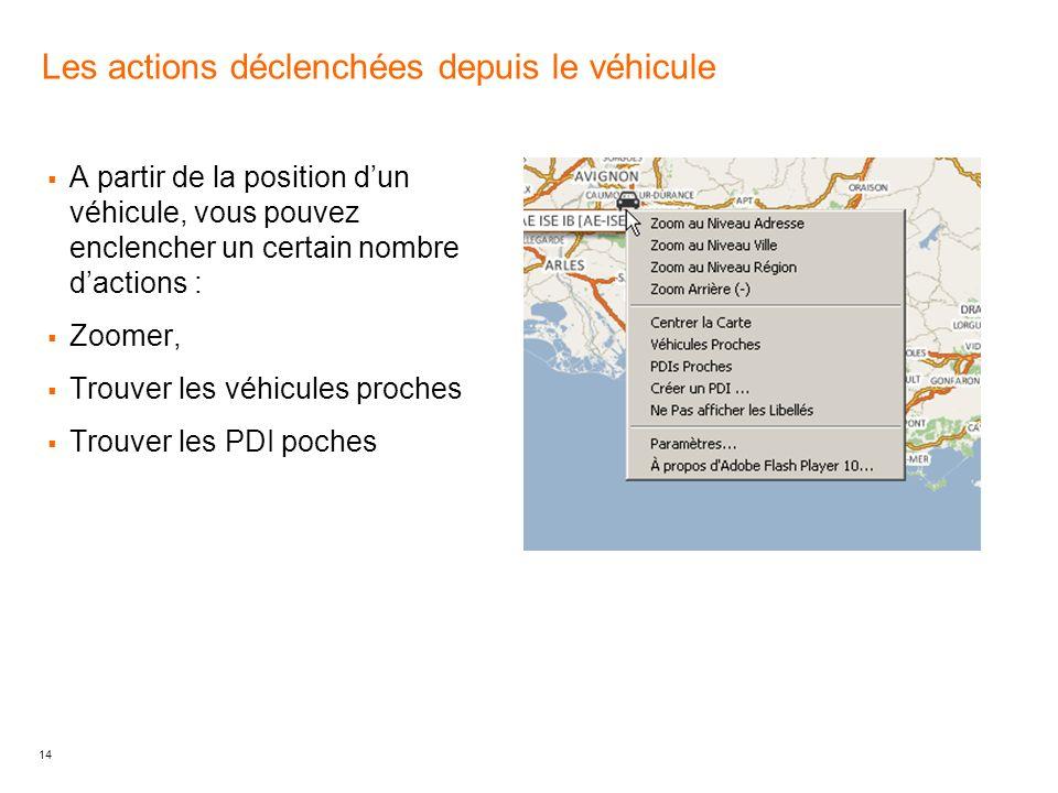 14 Les actions déclenchées depuis le véhicule A partir de la position dun véhicule, vous pouvez enclencher un certain nombre dactions : Zoomer, Trouver les véhicules proches Trouver les PDI poches