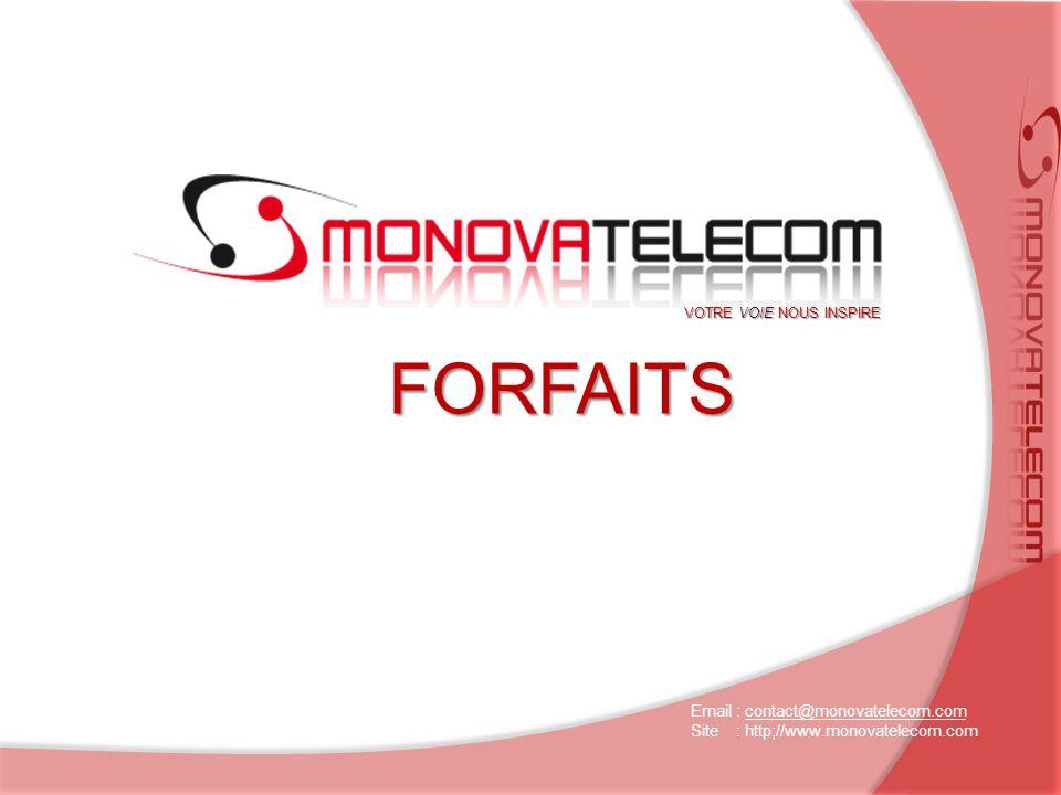 FORFAITS Email : contact@monovatelecom.comcontact@monovatelecom.com Site : http;//www.monovatelecom.com VOTRE VOIE NOUS INSPIRE