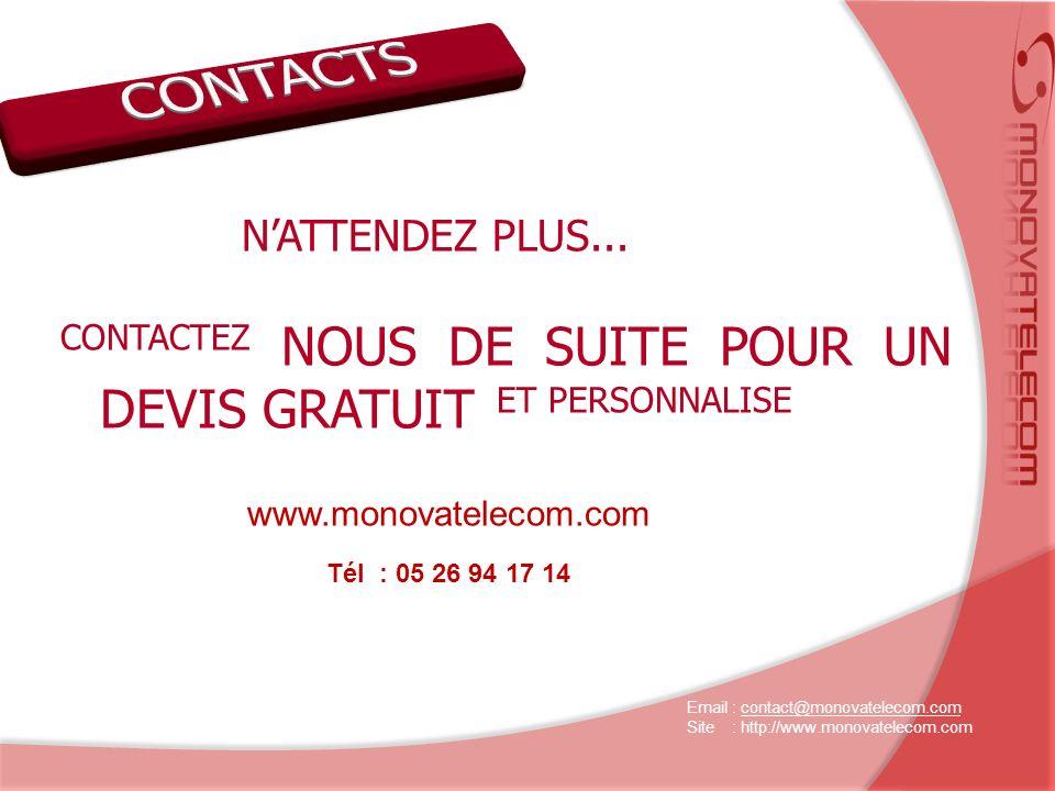 CONTACTEZ NOUS DE SUITE POUR UN DEVIS GRATUIT ET PERSONNALISE Email : contact@monovatelecom.comcontact@monovatelecom.com Site : http://www.monovatelecom.com NATTENDEZ PLUS...