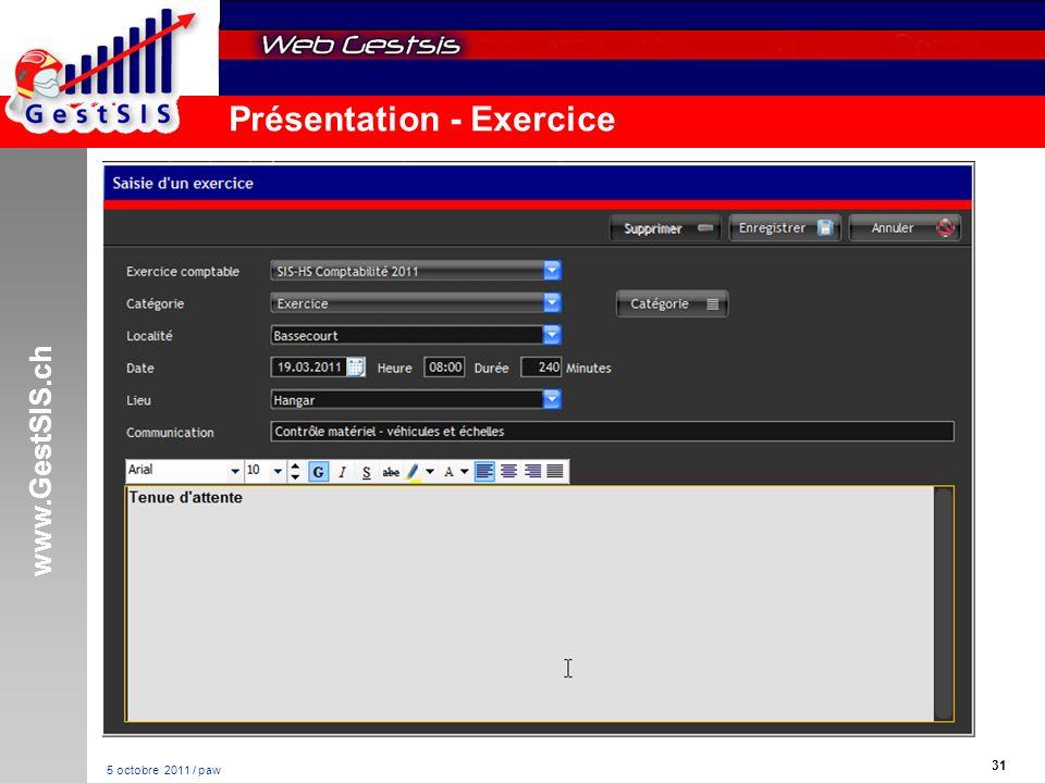 www.GestSIS.ch 31 5 octobre 2011 / paw Présentation - Exercice