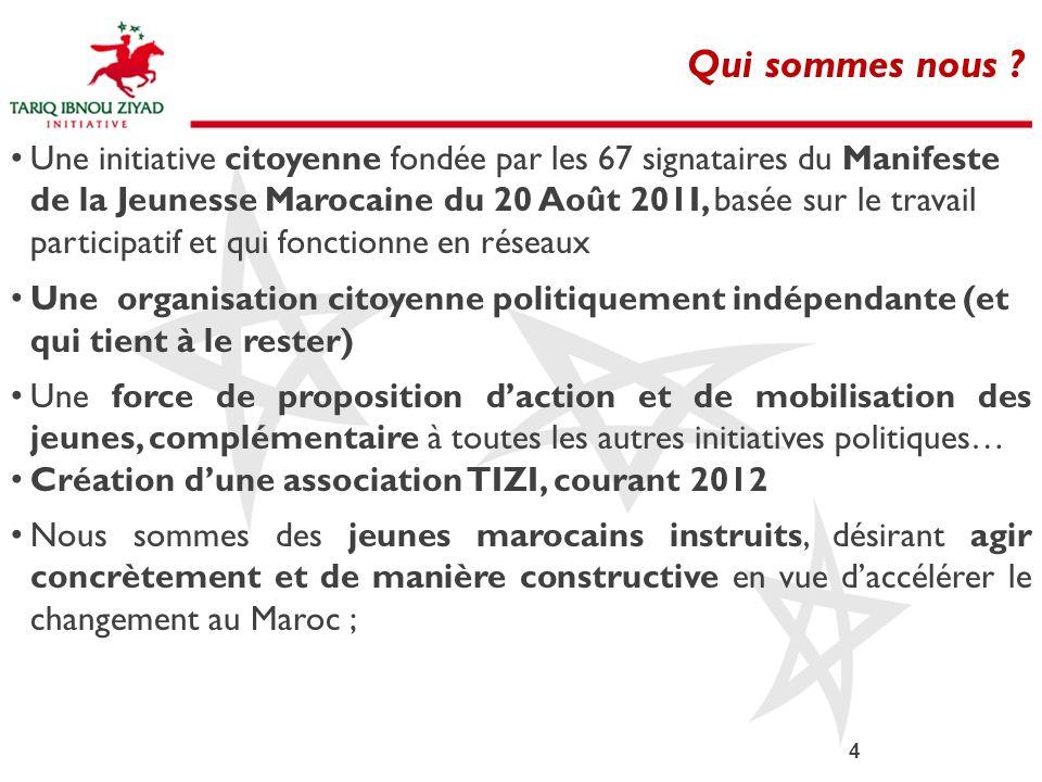 4 Qui sommes nous ? Une initiative citoyenne fondée par les 67 signataires du Manifeste de la Jeunesse Marocaine du 20 Août 201I, basée sur le travail