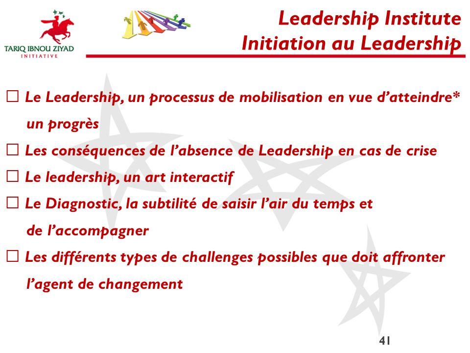 41 Leadership Institute Initiation au Leadership Le Leadership, un processus de mobilisation en vue datteindre* un progrès Les conséquences de labsenc