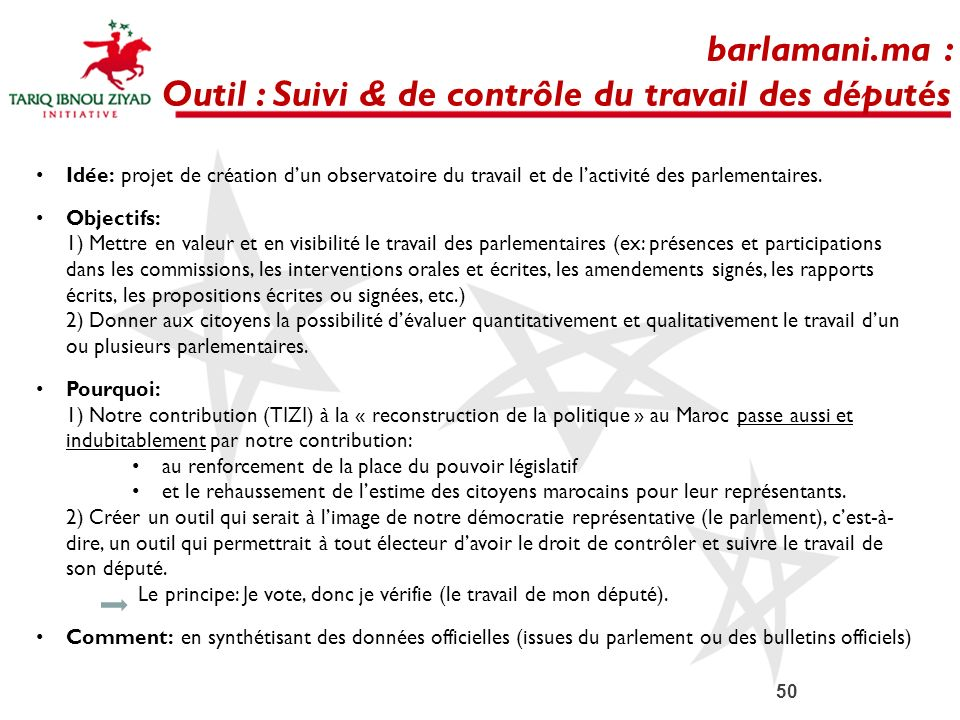 50 barlamani.ma : Outil : Suivi & de contrôle du travail des députés Idée: projet de création dun observatoire du travail et de lactivité des parlemen