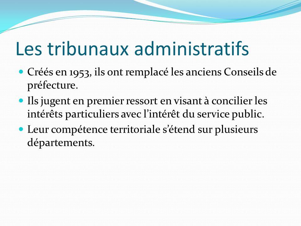 Les tribunaux administratifs Créés en 1953, ils ont remplacé les anciens Conseils de préfecture. Ils jugent en premier ressort en visant à concilier l